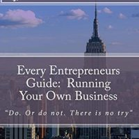 Every Entrepreneurs Guide:  Running Your Own Business