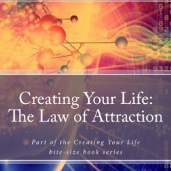 Creating Your Life: The Law of Attraction Ebook
