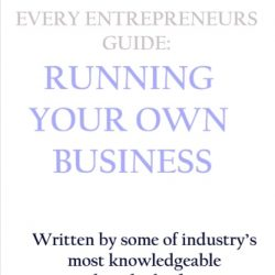 Every Entrepreneurs Guide: Running Your Own Business – Contributors Edition